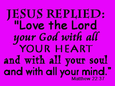 Jesus-replied-Love-the-Lord-your-God-with-all-your-heart-and-with-all-your-soul-and-with-all-your-mind.jpg